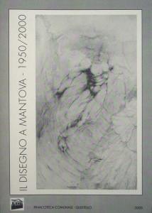 2000 Catalogo _Il disegno a Mantova 1950-2000 Pinacoteca di Quistello -Mantova- (tapa)